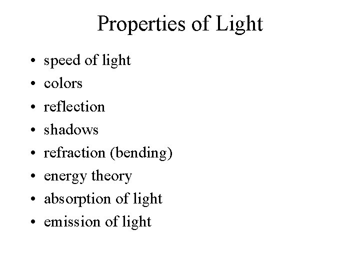 Properties of Light • • speed of light colors reflection shadows refraction (bending) energy