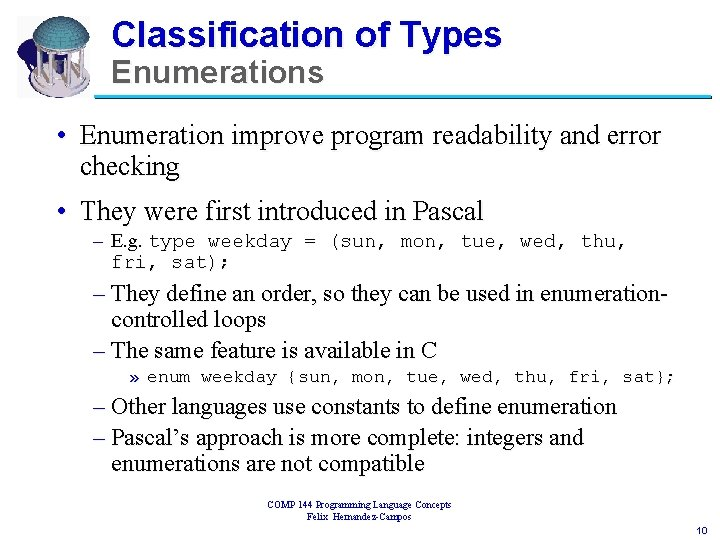 Classification of Types Enumerations • Enumeration improve program readability and error checking • They