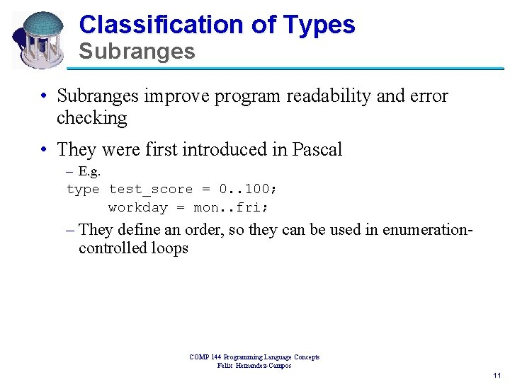 Classification of Types Subranges • Subranges improve program readability and error checking • They