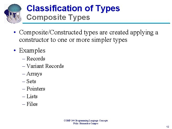 Classification of Types Composite Types • Composite/Constructed types are created applying a constructor to