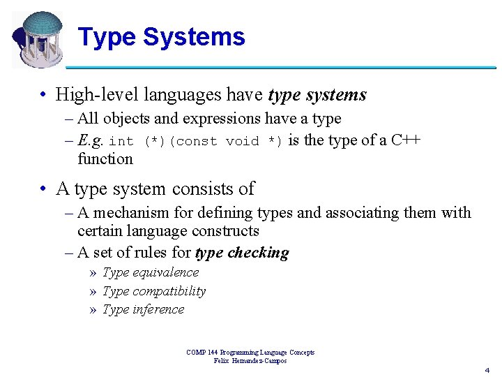 Type Systems • High-level languages have type systems – All objects and expressions have