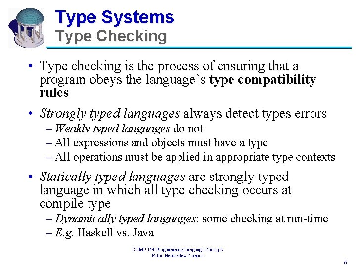 Type Systems Type Checking • Type checking is the process of ensuring that a