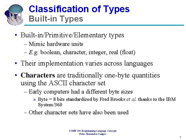 Classification of Types Built-in Types • Built-in/Primitive/Elementary types – Mimic hardware units – E.