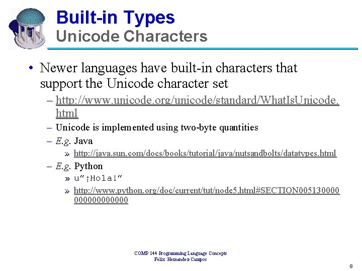Built-in Types Unicode Characters • Newer languages have built-in characters that support the Unicode
