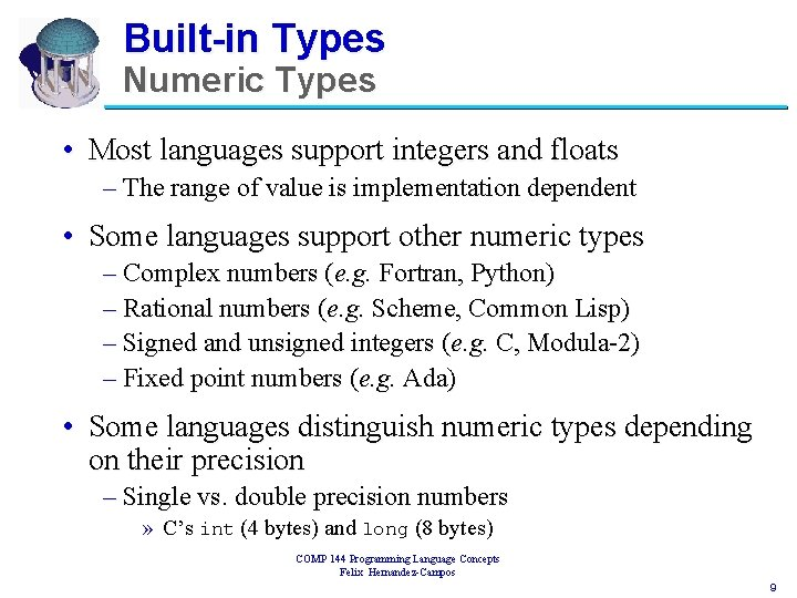 Built-in Types Numeric Types • Most languages support integers and floats – The range