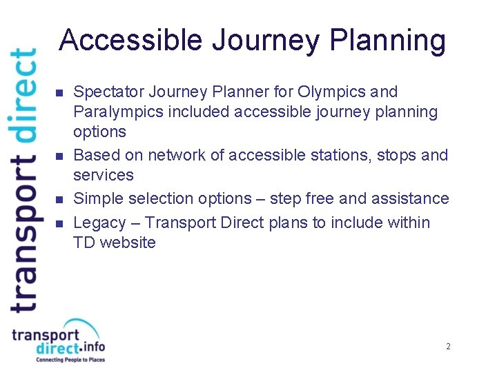Accessible Journey Planning n n Spectator Journey Planner for Olympics and Paralympics included accessible