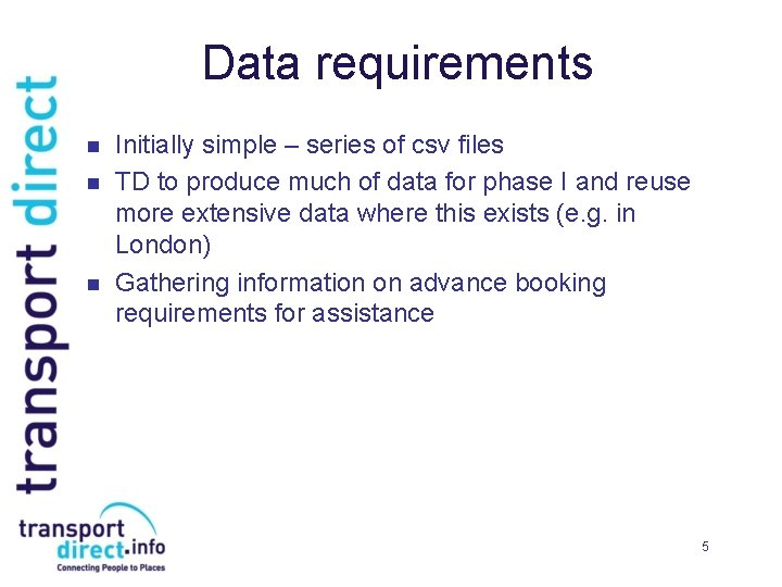 Data requirements n n n Initially simple – series of csv files TD to
