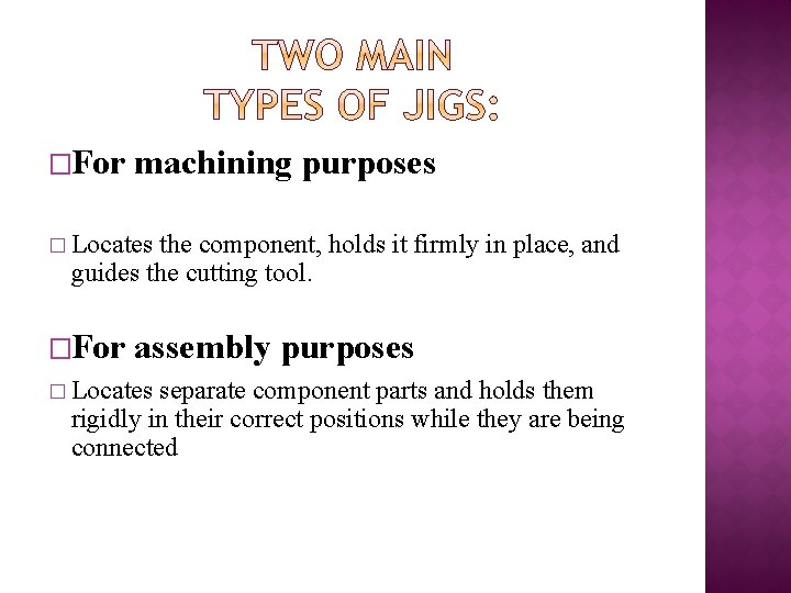 �For machining purposes � Locates the component, holds it firmly in place, and guides