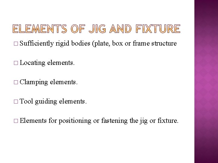 � Sufficiently � Locating elements. � Clamping � Tool rigid bodies (plate, box or