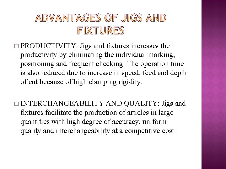 � PRODUCTIVITY: Jigs and fixtures increases the productivity by eliminating the individual marking, positioning