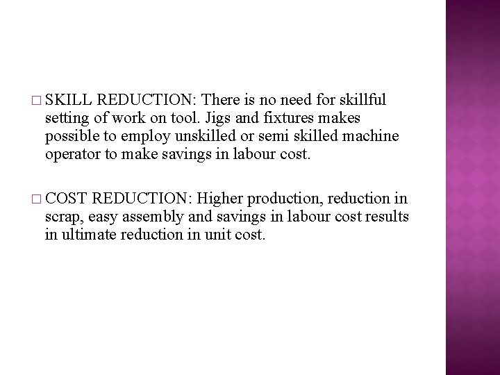 � SKILL REDUCTION: There is no need for skillful setting of work on tool.