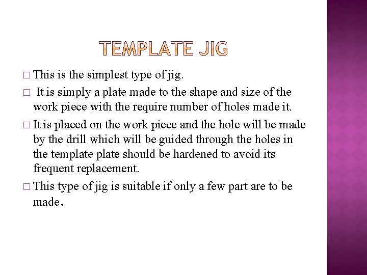� This is the simplest type of jig. � It is simply a plate