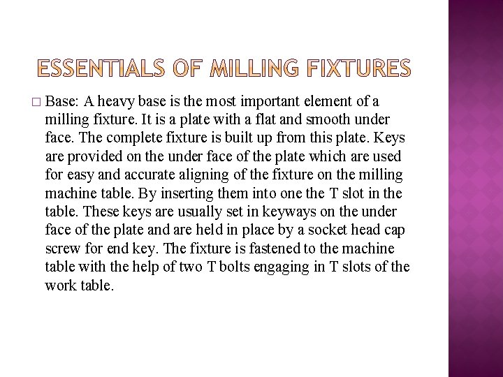 � Base: A heavy base is the most important element of a milling fixture.
