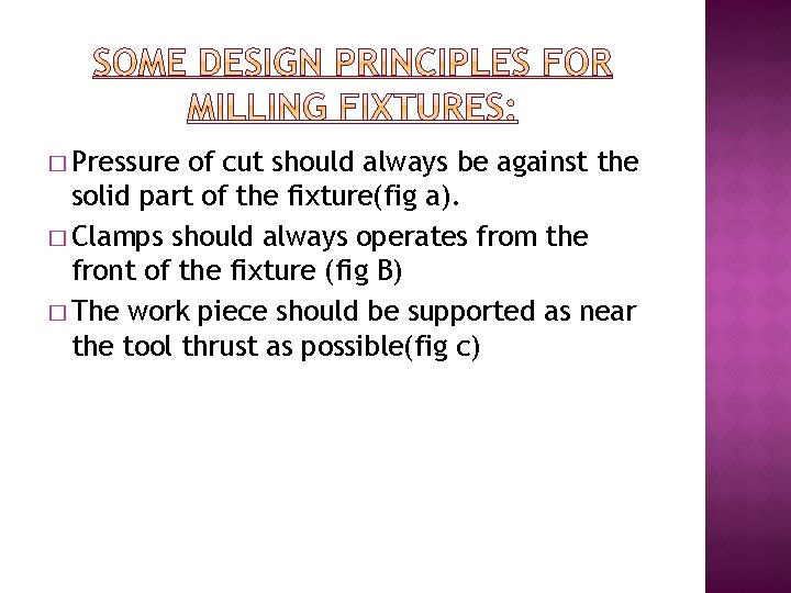 � Pressure of cut should always be against the solid part of the fixture(fig
