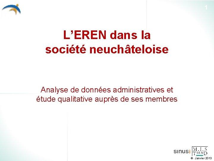 1 L'EREN dans la société neuchâteloise Analyse de données administratives et étude qualitative auprès