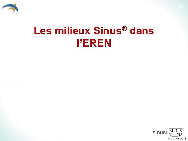 26 Les milieux Sinus® dans l'EREN Janvier 2013