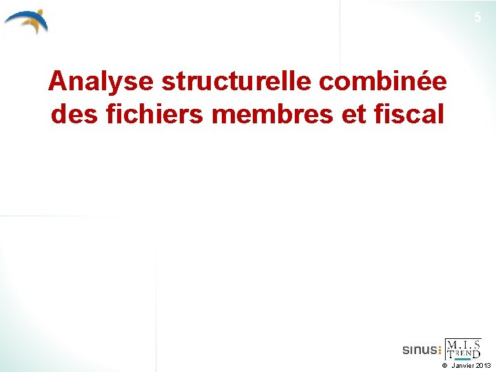 5 Analyse structurelle combinée des fichiers membres et fiscal Janvier 2013