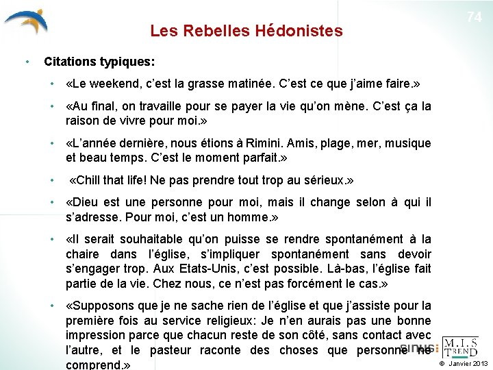 Les Rebelles Hédonistes • 74 Citations typiques: • «Le weekend, c'est la grasse matinée.