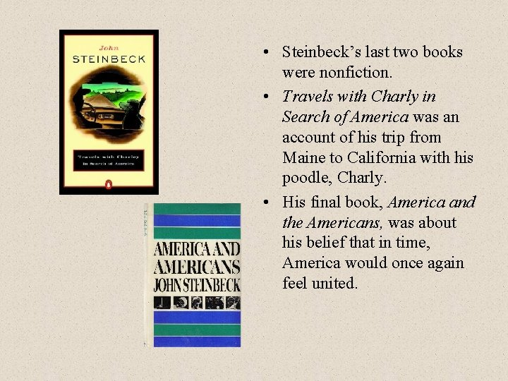 • Steinbeck's last two books were nonfiction. • Travels with Charly in Search