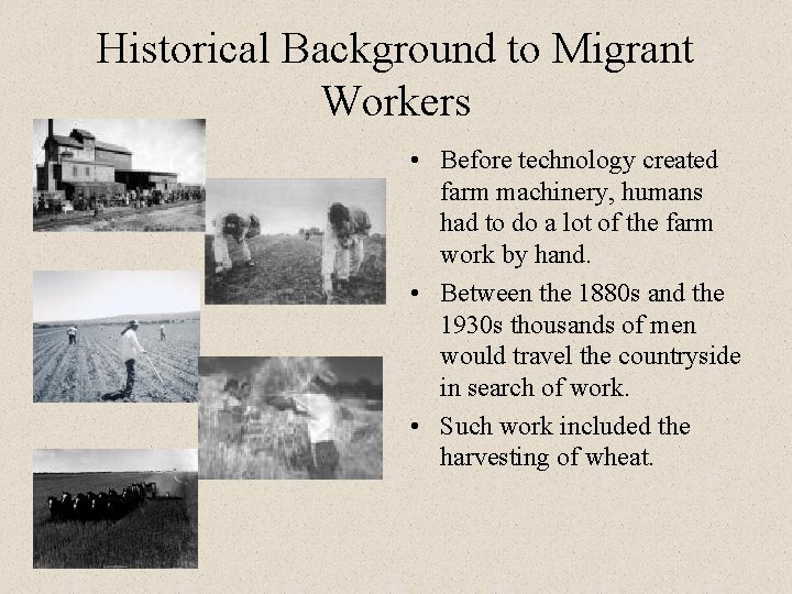 Historical Background to Migrant Workers • Before technology created farm machinery, humans had to