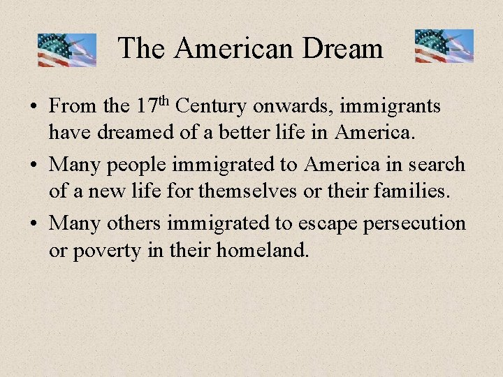 The American Dream • From the 17 th Century onwards, immigrants have dreamed of