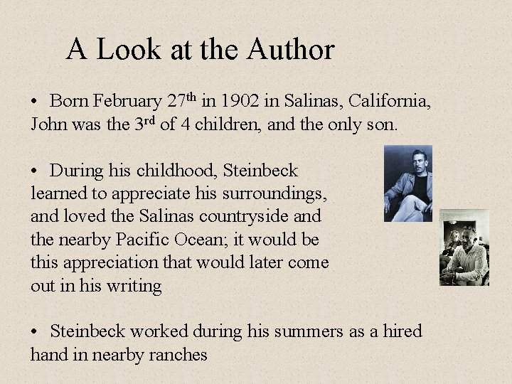A Look at the Author • Born February 27 th in 1902 in Salinas,