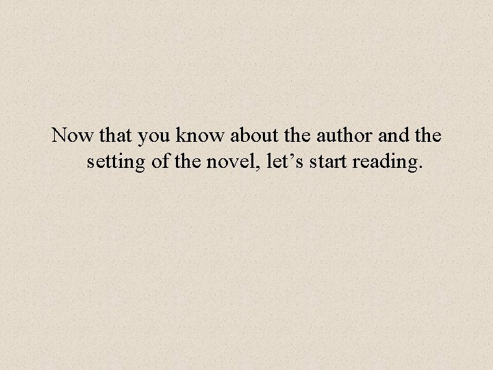 Now that you know about the author and the setting of the novel, let's