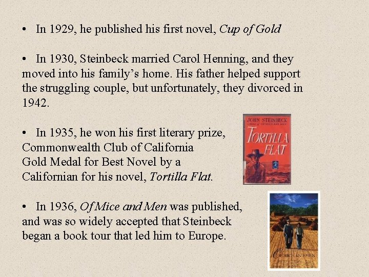 • In 1929, he published his first novel, Cup of Gold • In