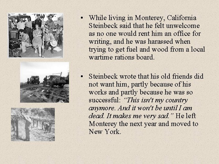 • While living in Monterey, California Steinbeck said that he felt unwelcome as