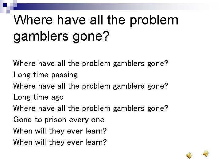 Where have all the problem gamblers gone? Long time passing Where have all the