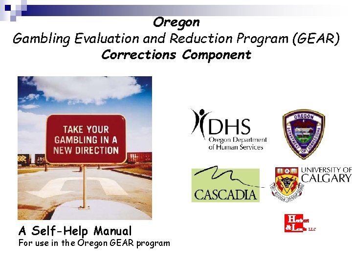 Oregon Gambling Evaluation and Reduction Program (GEAR) Corrections Component A Self-Help Manual For use