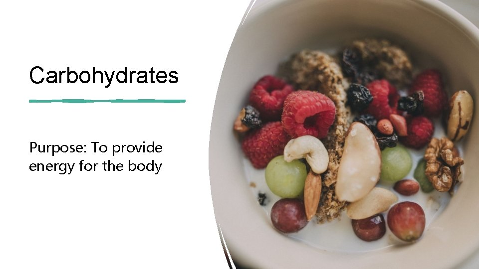 Carbohydrates Purpose: To provide energy for the body