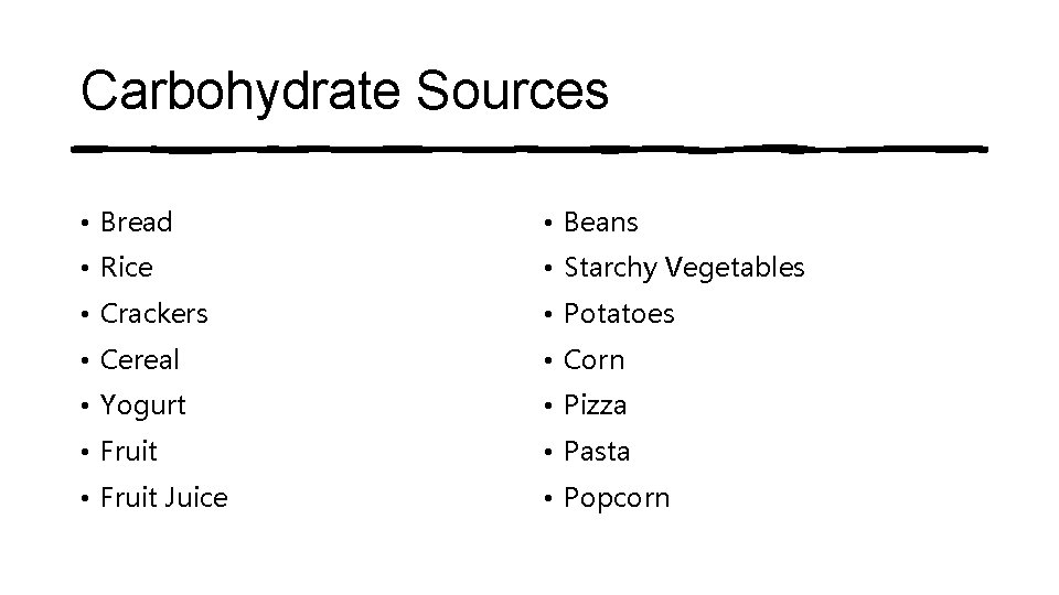 Carbohydrate Sources • Bread • Beans • Rice • Starchy Vegetables • Crackers •