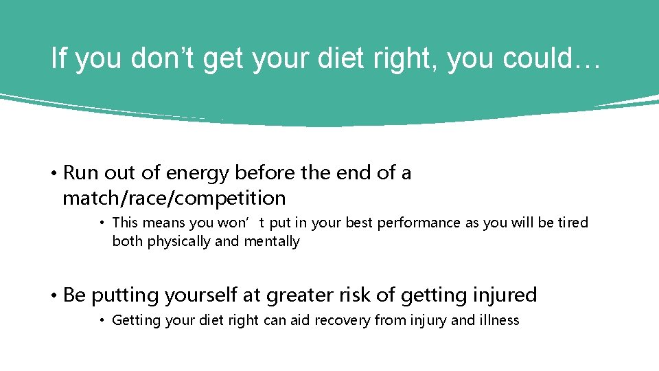 If you don't get your diet right, you could… • Run out of energy