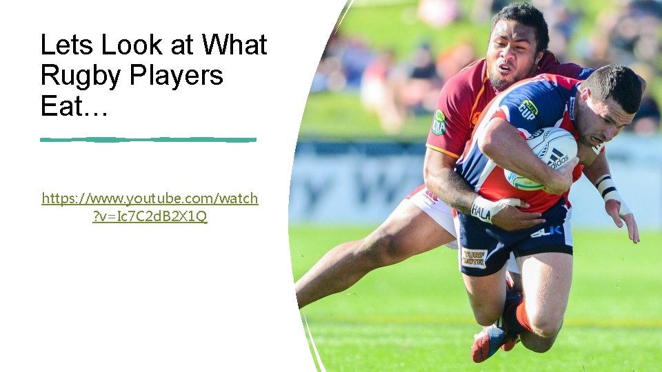 Lets Look at What Rugby Players Eat… https: //www. youtube. com/watch ? v=Ic 7