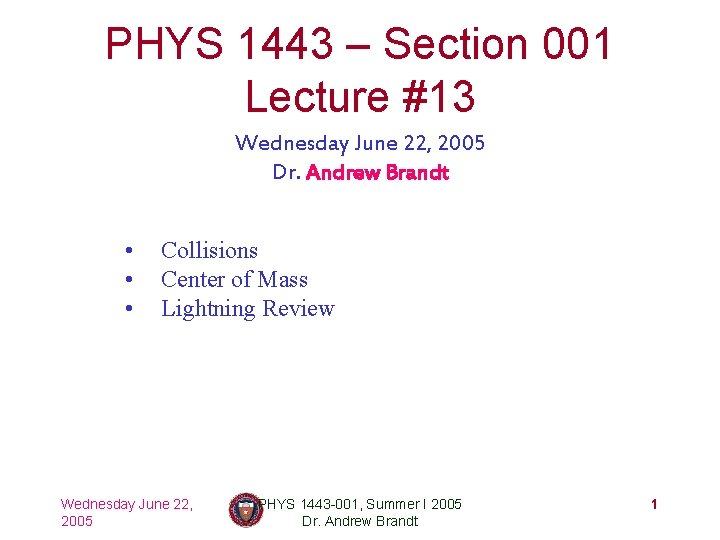 PHYS 1443 – Section 001 Lecture #13 Wednesday June 22, 2005 Dr. Andrew Brandt