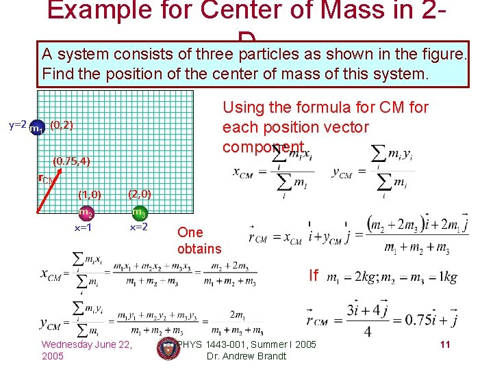 Example for Center of Mass in 2 D A system consists of three particles