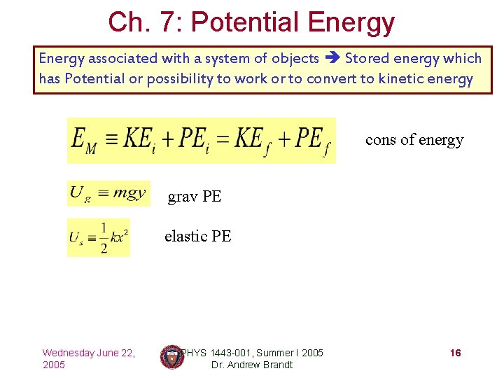 Ch. 7: Potential Energy associated with a system of objects Stored energy which has