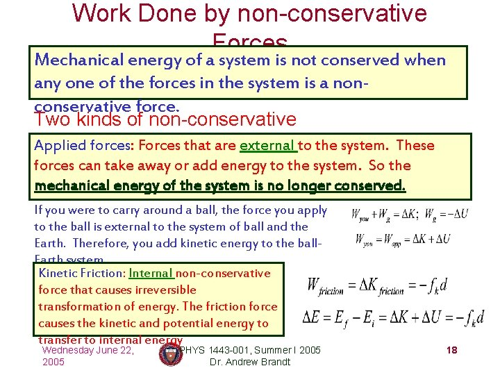 Work Done by non-conservative Forces Mechanical energy of a system is not conserved when