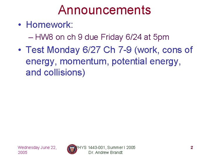 Announcements • Homework: – HW 8 on ch 9 due Friday 6/24 at 5