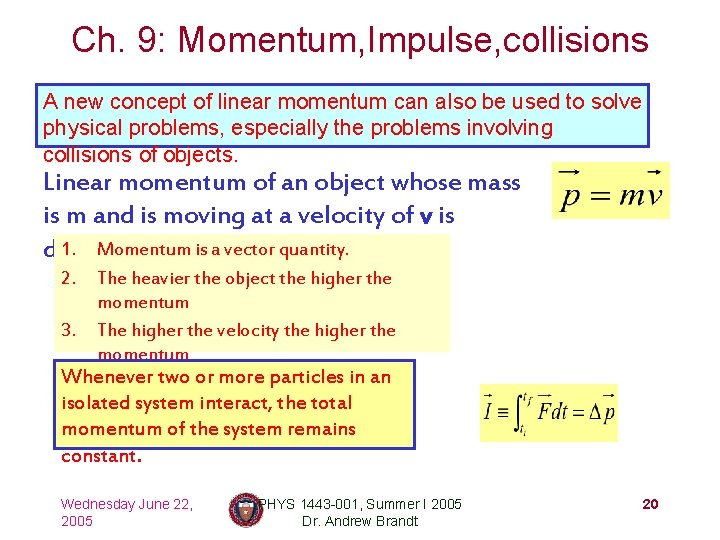 Ch. 9: Momentum, Impulse, collisions A new concept of linear momentum can also be