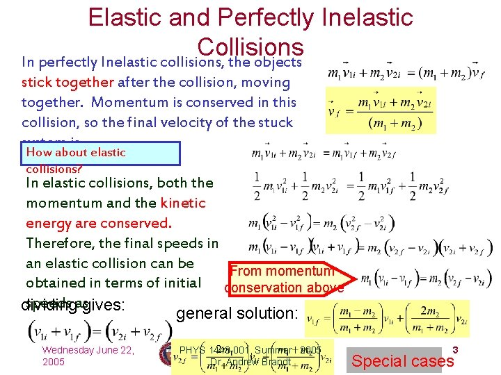 Elastic and Perfectly Inelastic Collisions In perfectly Inelastic collisions, the objects stick together after