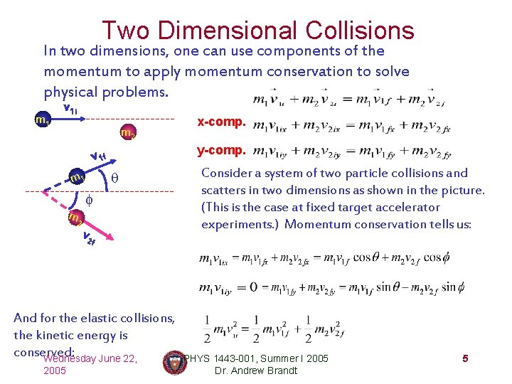 Two Dimensional Collisions In two dimensions, one can use components of the momentum to