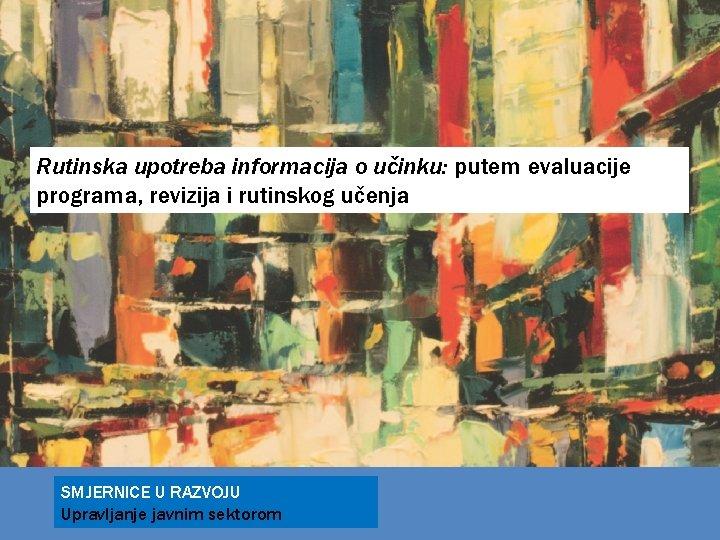 Rutinska upotreba informacija o učinku: putem evaluacije programa, revizija i rutinskog učenja SMJERNICE U
