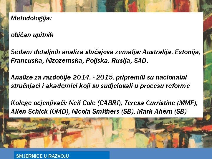 Metodologija: običan upitnik Sedam detaljnih analiza slučajeva zemalja: Australija, Estonija, Francuska, Nizozemska, Poljska, Rusija,
