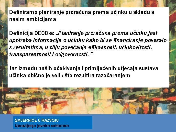 """Definiramo planiranje proračuna prema učinku u skladu s našim ambicijama Definicija OECD-a: """"Planiranje proračuna"""