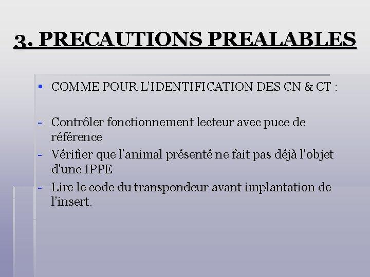 3. PRECAUTIONS PREALABLES § COMME POUR L'IDENTIFICATION DES CN & CT : - Contrôler