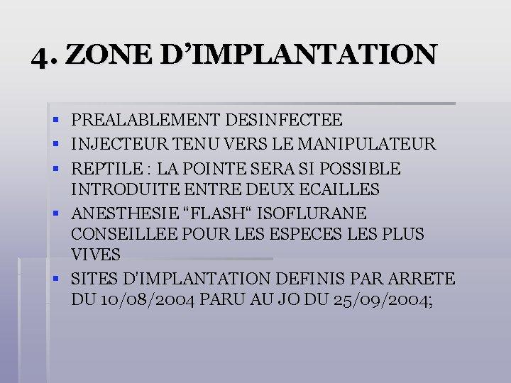 4. ZONE D'IMPLANTATION § § § PREALABLEMENT DESINFECTEE INJECTEUR TENU VERS LE MANIPULATEUR REPTILE