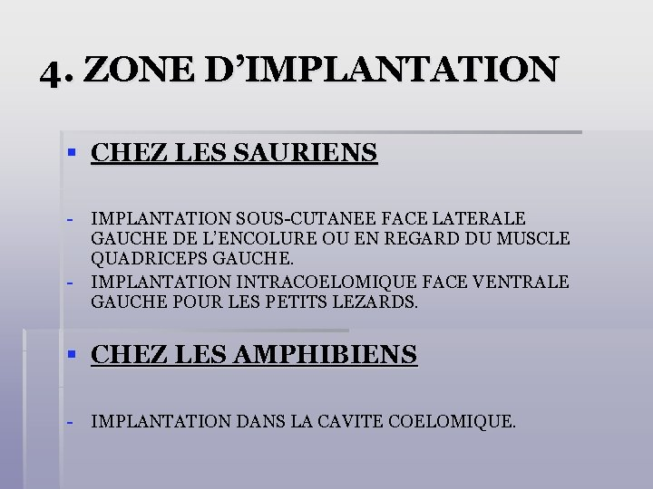 4. ZONE D'IMPLANTATION § CHEZ LES SAURIENS - IMPLANTATION SOUS-CUTANEE FACE LATERALE GAUCHE DE