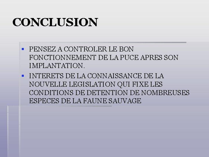 CONCLUSION § PENSEZ A CONTROLER LE BON FONCTIONNEMENT DE LA PUCE APRES SON IMPLANTATION.